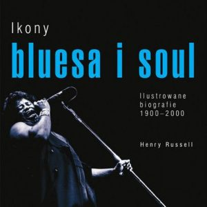 Ikony bluesa i soul. Ilustrowane biografie 1900-2000