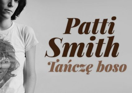 Patti Smith – Tańczę boso