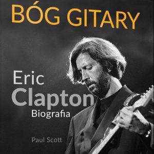 Bóg gitary. Eric Clapton. Biografia