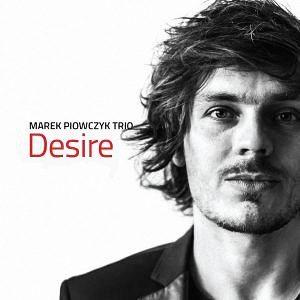 Marek Piowczyk Trio – Desire