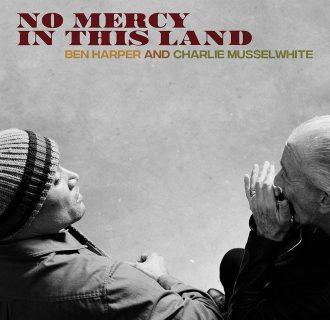 Ben Harper & Charlie Musselwhite – No Mercy In This Land